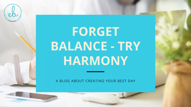 Forget balance – Try harmony instead